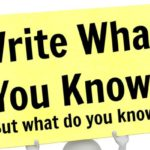 Write What You Know. (But what do you know?)