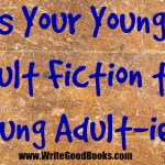 "Is Your Young Adult Fiction too ""Young Adult-ie""?"