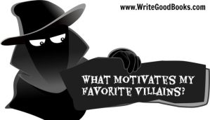What Motivates My Favorite Villains? (Hint: It Ain't Nice.)