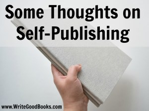 There are plenty of bad reasons to self-publish. There are also plenty of good ones.