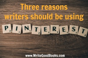 With so many options for social media, why should you be using Pinterest as a writer?