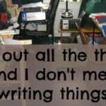 Cut out all the things (and I don't mean writing things)