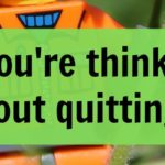 If you're thinking about quitting…