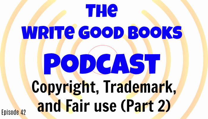 In this episode of The Write Good Books Podcast, Jason and Scott continue their discussion on copyright, trademark, and fair use.