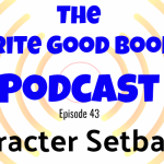 Podcast Episode 43 – Setbacks for your Characters