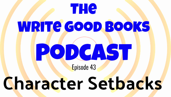 In this episode of The Write Good Books Podcast, Jason plays hooky and Scott goes solo with a look at how using setbacks will strengthen both your characters and your story.