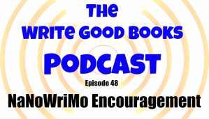 Podcast Episode 48 – NaNoWriMo Encouragement