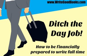 Quitting your day job is a tough decision, but if you want to write full time, it's something you'll need to do.