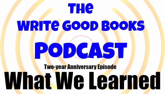 In this episode of The Write Good Books Podcast, Jason and Scott celebrate the two-year anniversary of the podcast by sharing what they've learned about writing since starting the show and also share our big goals for the coming year.