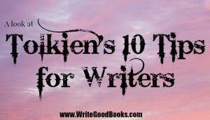 My take on Tolkien's 10 Tips for Writers.