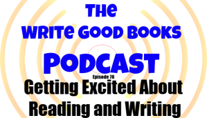 In this episode of The Write Good Books Podcast, Jason and Scott share some of the things that get them excited about both writing and reading.