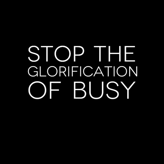 busy, stop the glorification of busy, quote