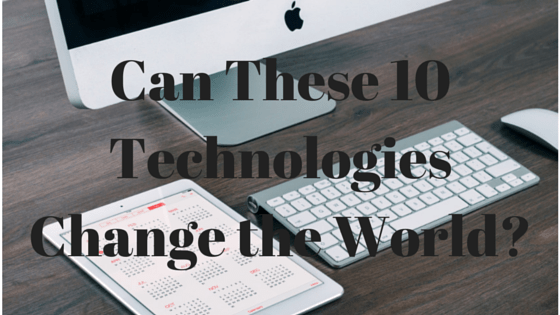 Can These 10 Technologies Change the