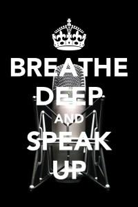 Breathe deep and speak up.