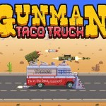 Gunman Taco Truck – Tips and Tricks Guide: Hints, Cheats, and Strategies