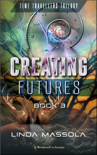 Time Travellers Trilogy, Book 3: Creating Futures