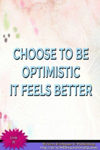 Choose to be optimistic... Inspirational Quote