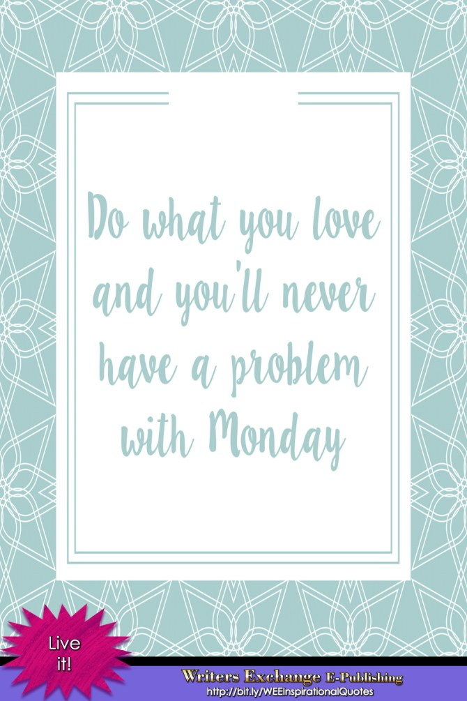 Do What You Love - Monday Inspirational Quote