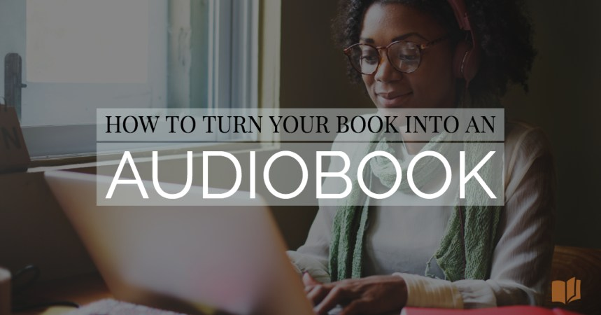Learn how to turn your book into an audiobook with these tips.