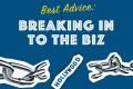 Best Advice - Breaking In to the Biz