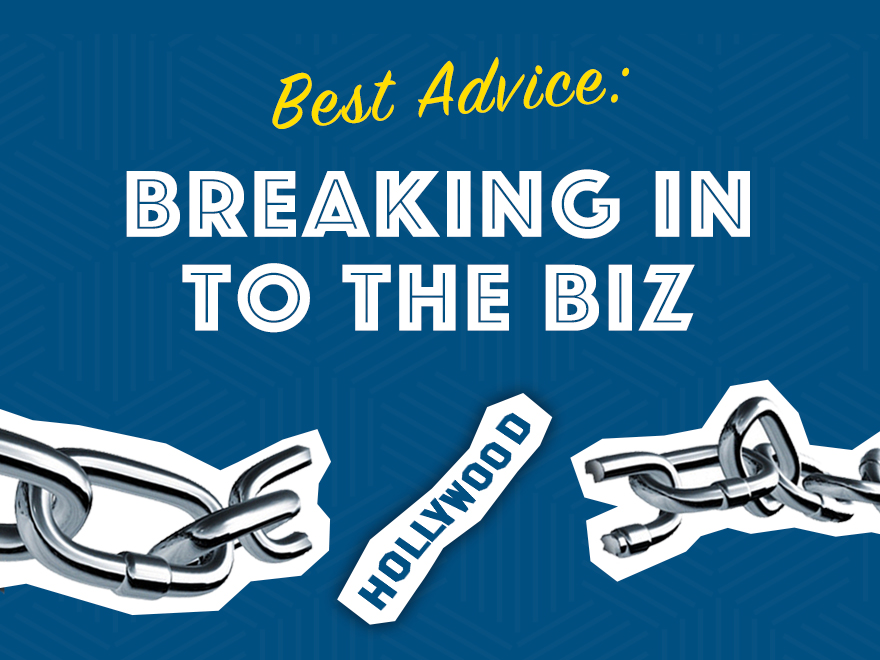 Best Advice - Breaking In to the Biz