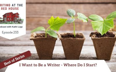 233 Best of Series: I Want to Be a Writer, Where Do I Start