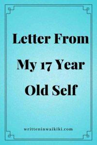 https://www.writteninwaikiki.com/letter-from-my-17-year-old-self/ letter from my 17 year old self blue background pinterest
