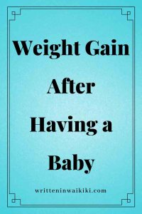 https://www.writteninwaikiki.com/weight-gain-after-having-a-baby/ weight gain after having baby blue background pinterest