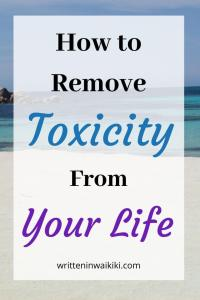 how to remove toxicity from your life.