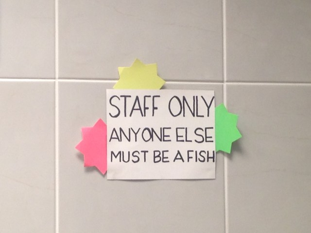 Staff only anyone else must be a fish