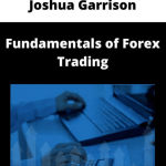 Joshua Garrison - Fundamentals Of Forex Trading Free Download
