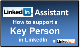 LinkedIn Assistant - How to support a Key Person in LinkedIn