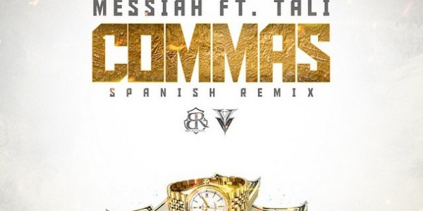 Messiah Ft Tali – Commas (Spanish Remix)