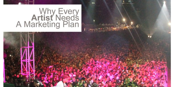 Why Every Artist Needs A Marketing Plan