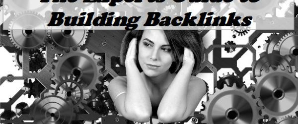 Experts Guide to Building Backlinks