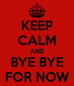 keep-calm-and-bye-bye-for-now