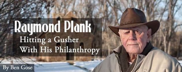 Raymond Plank: Hitting a Gusher With His Philanthropy