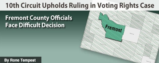 10th Circuit Upholds Ruling in Voting Rights Case: Fremont County Officials Face Difficult Decision