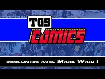 TGS - Rencontre avec Mark Waid