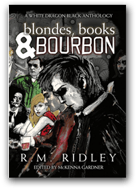 Blondes, Books & Bourbon, short stories by R. M. Ridley