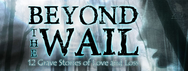 BEYOND THE WAIL: 12 Grave Stories of Love and Loss