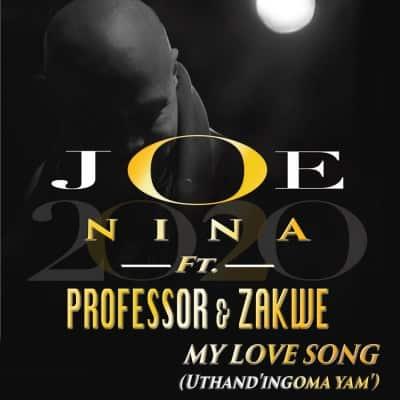 Joe Nina ft. Professor & Zakwe – My Love Song