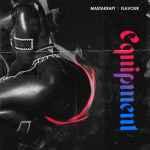 Masterkraft – Equipment ft. Flavour