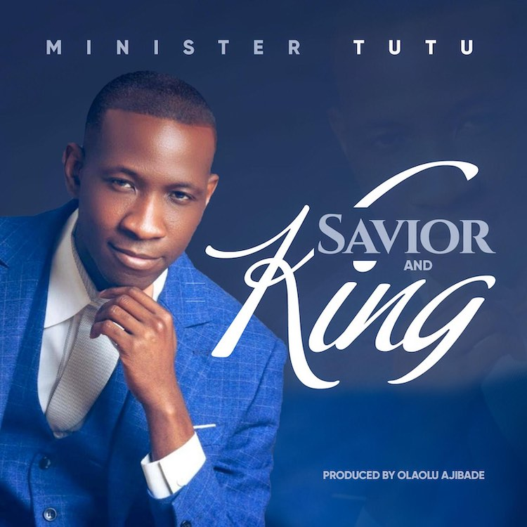 Minister Tutu – Savior And King