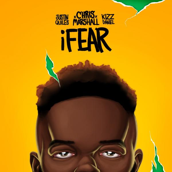Chris Marshall – iFear ft. Justin Quiles, Kizz Daniel