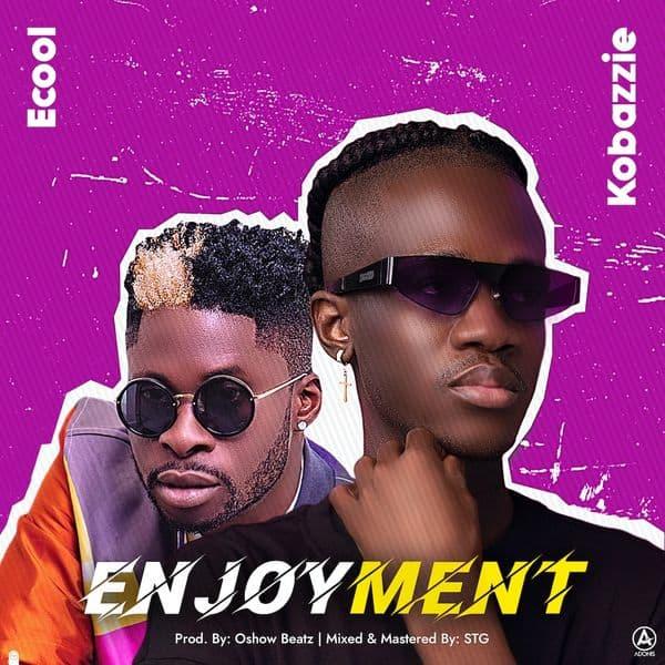 Kobazzie – Enjoyment ft. DJ Ecool