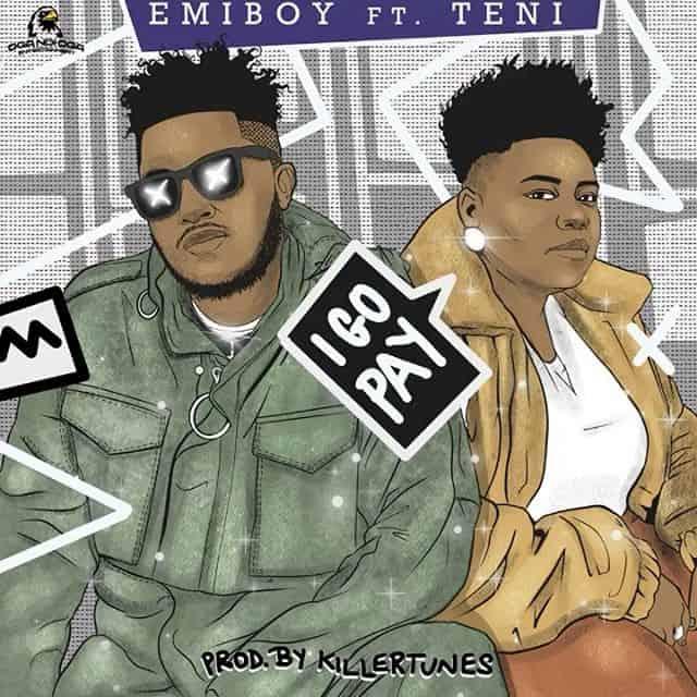 Emiboy – I Go Pay ft. Teni