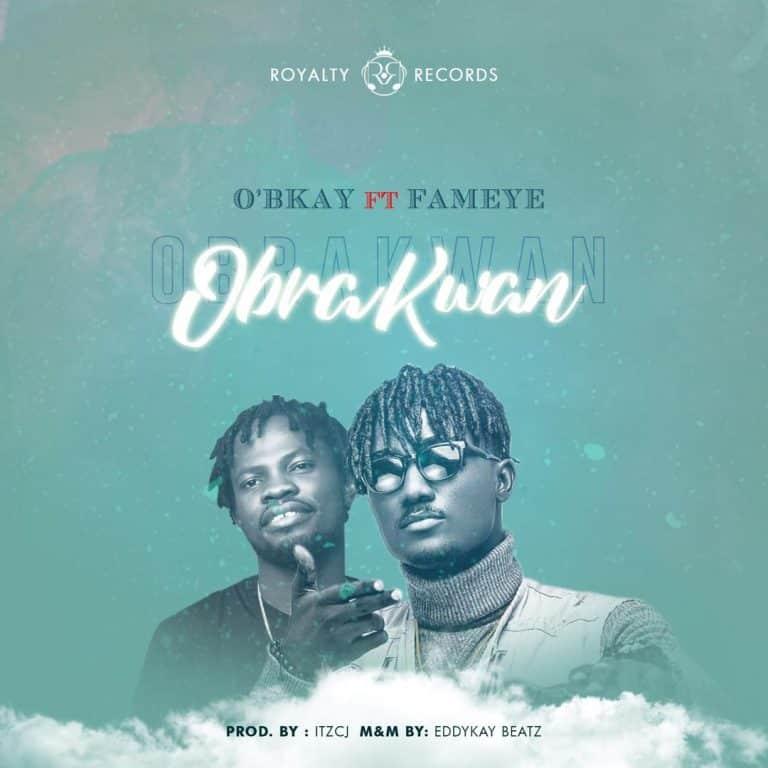 O'Bkay – Obra Kwan ft. Fameye