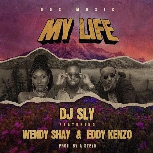 DJ Sly – My Life ft. Wendy Shay, Eddy Kenzo