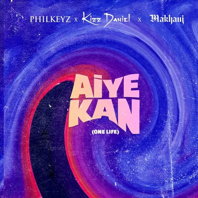 Philkeyz – Aiye Kan (One Life) ft. Makhaj, Kizz Daniel